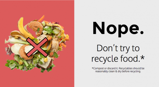 Nope. Don't try to recycle food. Compost or discard it. Recyclables should be reasonably clean and dry before recycling.