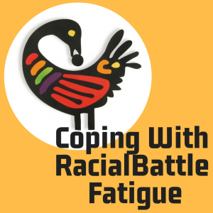 Resources for Coping With Racial Battle Fatigue